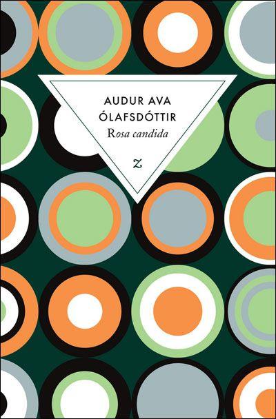 """""""Rosa candida"""" d'Audur Ava Olafsdottir. Le livre le plus rafraîchissant que j'ai lu ces derniers temps !"""