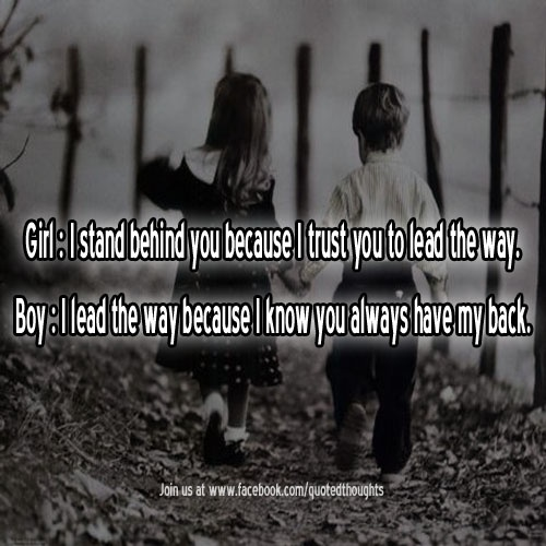 Always Have Your Back Quotes: Girl : I Stand Behind You Because I Trust You To Lead The