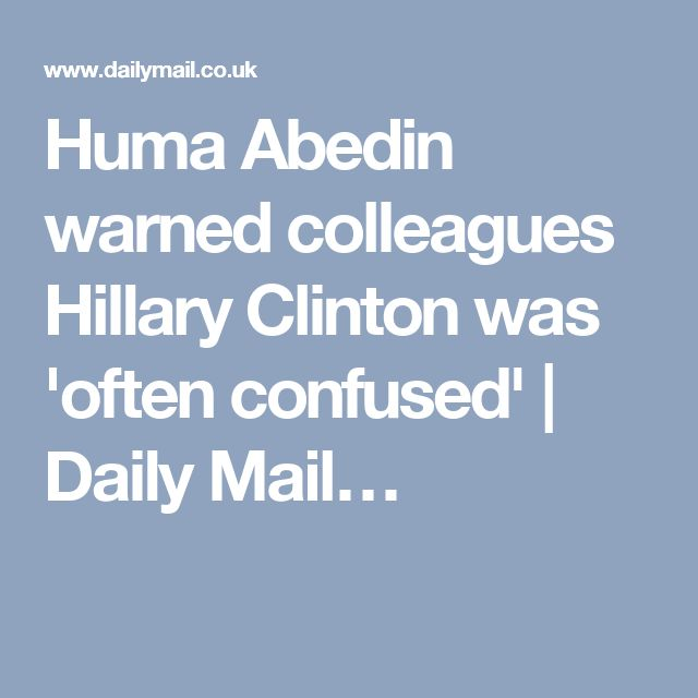 Huma Abedin warned colleagues Hillary Clinton was 'often confused'   Daily Mail…