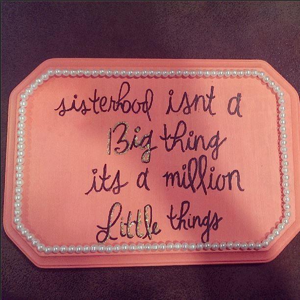 """Sisterhood isn't a Big thing, it's a million Little things"" - Big/Little crafts - Georgia Tech Alpha Gam"