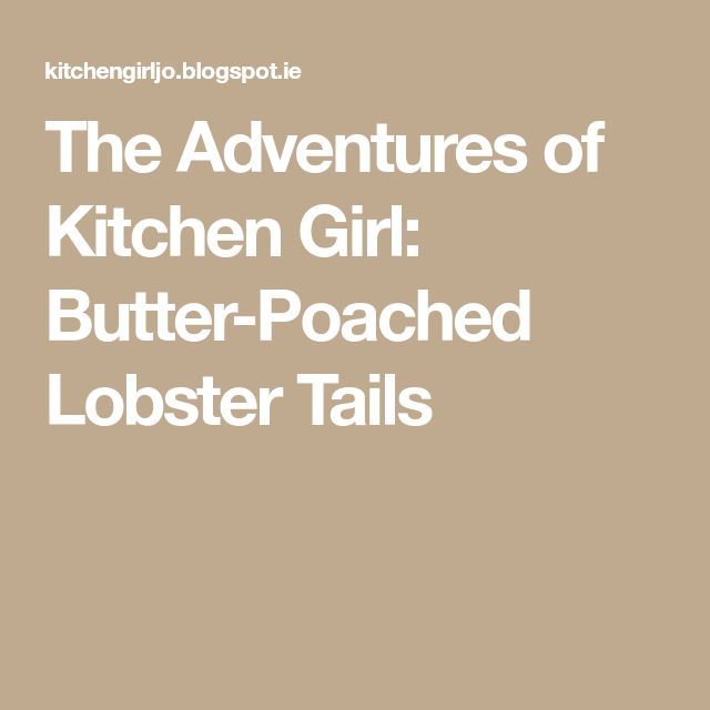 The Adventures of Kitchen Girl: Butter-Poached Lobster Tails