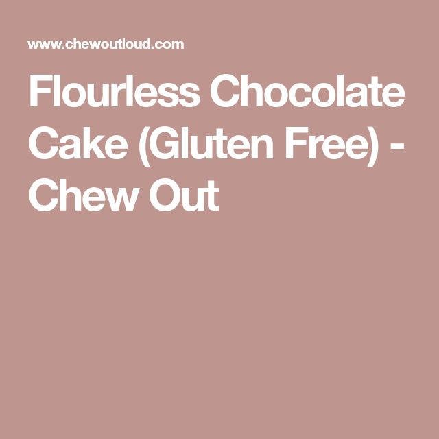 Flourless Chocolate Cake (Gluten Free) - Chew Out