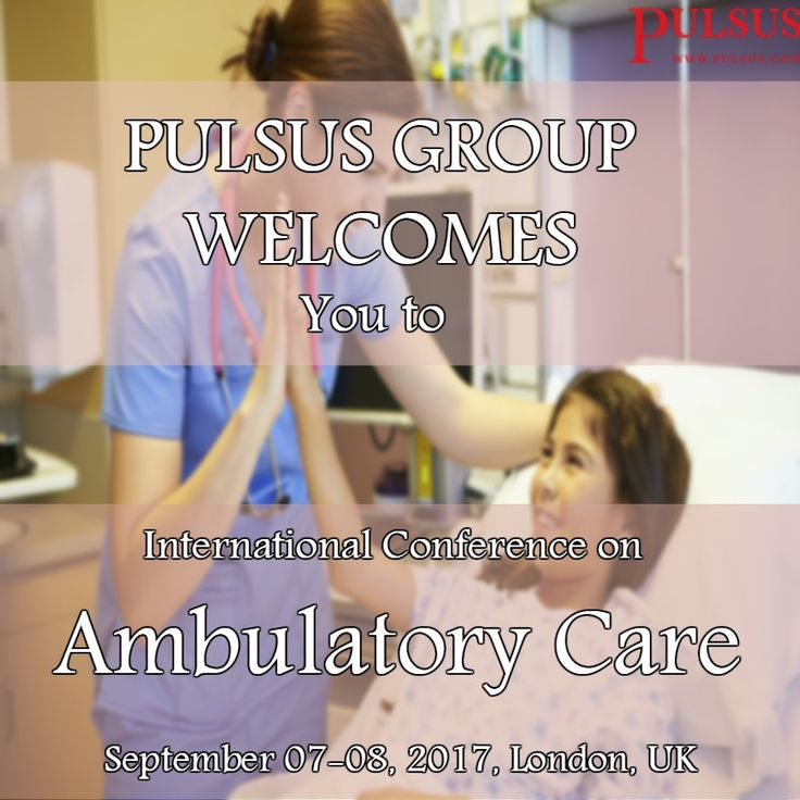 "PULSUS Invites participants from all over the world to attend the International Conference on Ambulatory Care"" going to be held during September 7-8, 2017 London, UK."