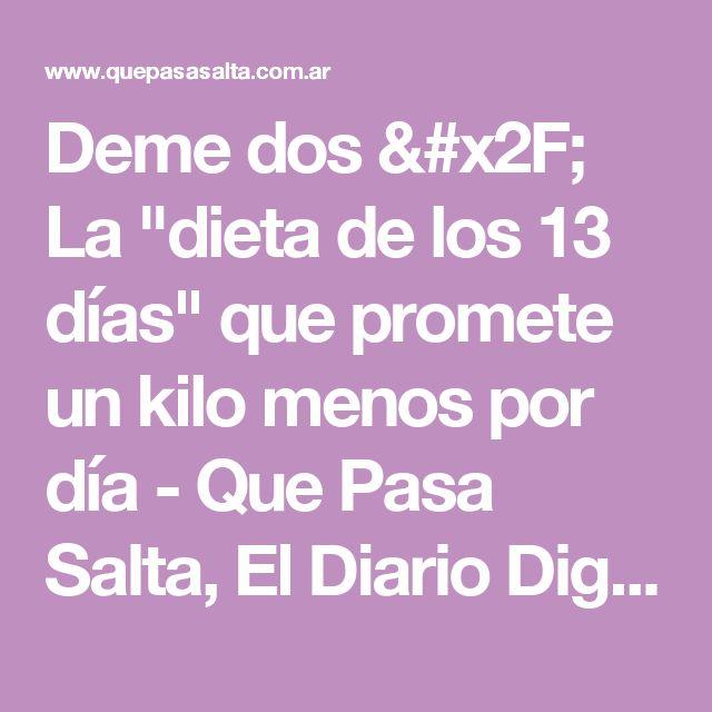 """Deme dos / La """"dieta de los 13 días"""" que promete un kilo menos por día - Que Pasa Salta, El Diario Digital de Todos los Salteños"""