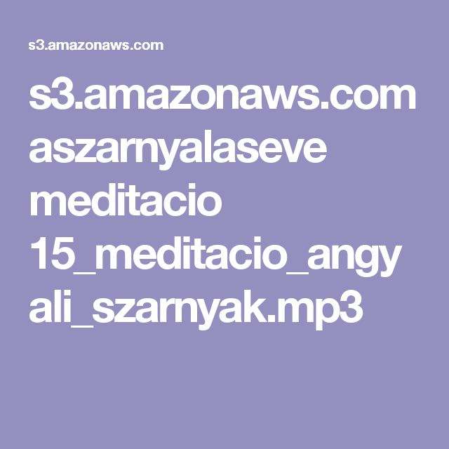s3.amazonaws.com aszarnyalaseve meditacio 15_meditacio_angyali_szarnyak.mp3