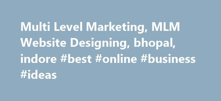 Multi Level Marketing, MLM Website Designing, bhopal, indore #best #online #business #ideas http://bank.nef2.com/multi-level-marketing-mlm-website-designing-bhopal-indore-best-online-business-ideas/  #mlm business # Multi Level Marketing (MLM) MLM solution provided by us is suitable for marketing retail products, wholesale applications and financial services of all types. You can access easily your marketing chain with all services. We provide MLM solution any type of or size of multilevel…