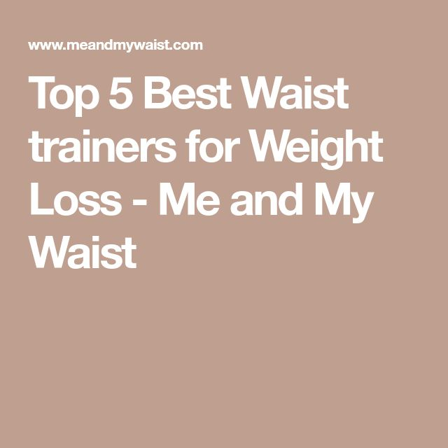 Top 5 Best Waist trainers for Weight Loss - Me and My Waist