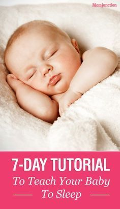 7-Day Tutorial To Teach Your #Baby To Sleep Here are few ways you can achieve the feat with minimal baby resistance