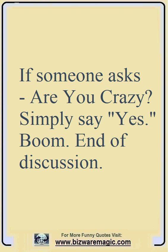 Top 14 Funny Quotes From Bizwaremagic Im Crazy Quotes Funny Quotes Twisted Quotes