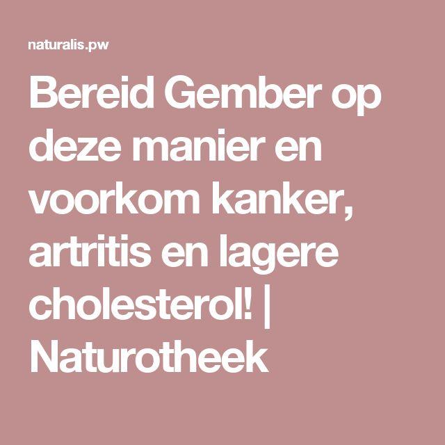 Bereid Gember op deze manier en voorkom kanker, artritis en lagere cholesterol!   Naturotheek