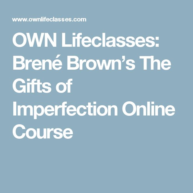 OWN Lifeclasses: Brené Brown's The Gifts of Imperfection Online Course