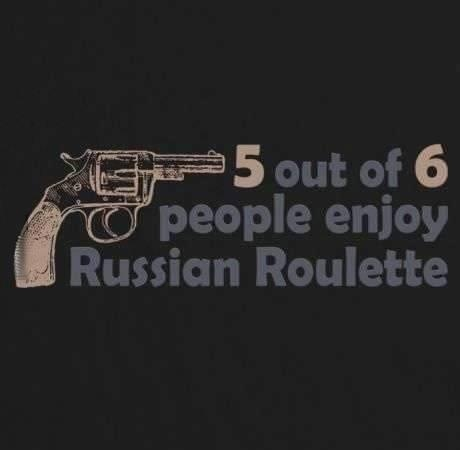 Russian Roulette...dangerous way of gaming!