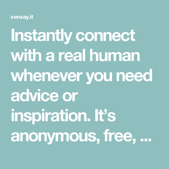 Instantly connect with a real human whenever you need advice or inspiration. It's anonymous, free, and works in your favorite messengers.