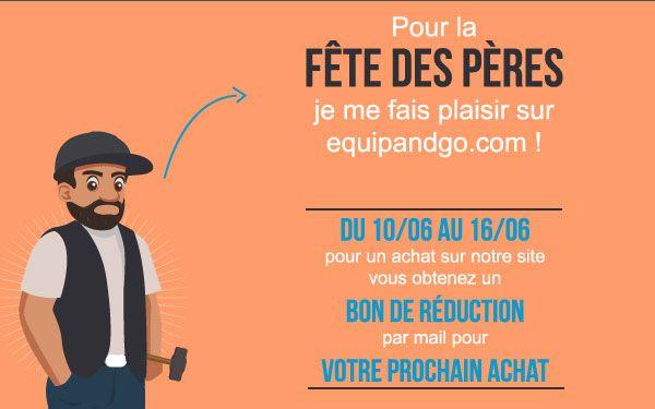 Pour la fête des pères, equipandgo.com vous offre un bon de réduction. Si vous commandez entre le 10/06 et le 16/06 sur notre site internet, bénéficiez d'un bon de réduction pour votre prochain achat !