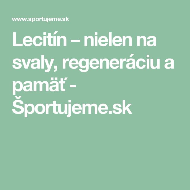 Lecitín – nielen na svaly, regeneráciu a pamäť - Športujeme.sk
