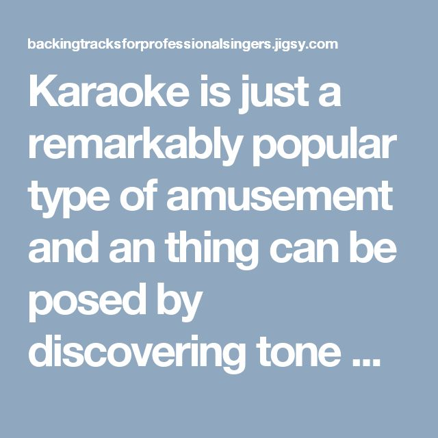Karaoke is just a remarkably popular type of amusement and an thing can be posed by discovering tone maintain tracks. Karaoke devices , based upon what nice youve, may conduct yourself DVD record tracks. If karaoke is the company you wish to remain present, in view of that discovering performers retain tracks is essential. Im likely to listing three locations that are excellent to locate retain tracks thatll maintain stirring your allow to date and clean.