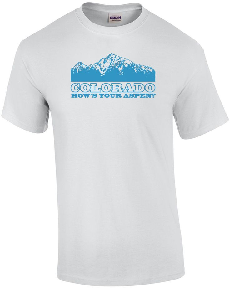 Colorado How/'s Your Aspen Sarcastic Humor Graphic Novelty Funny T Shirt
