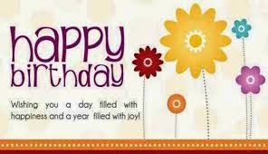 May this Birthday be just the Beginning of a year filled with Happy Memories, Wonderful moments and Shinning Dreams Birthday Wishes to yo