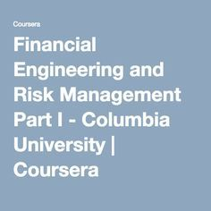 Financial Engineering and Risk Management Part I - Columbia University | Coursera