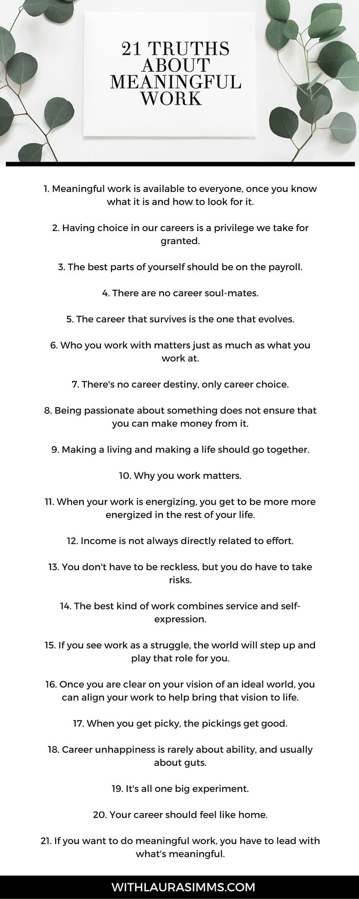 Whether you are struggling with a big career change, looking for a job with more meaning, or making it on your own as an entrepreneur, these 21 truths about meaningful work will serve you well.