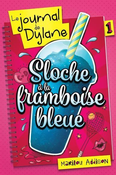 Le journal de Dylane, Tome 1. Sloche à la framboise bleue, livre jeunesse de Marilou Addison