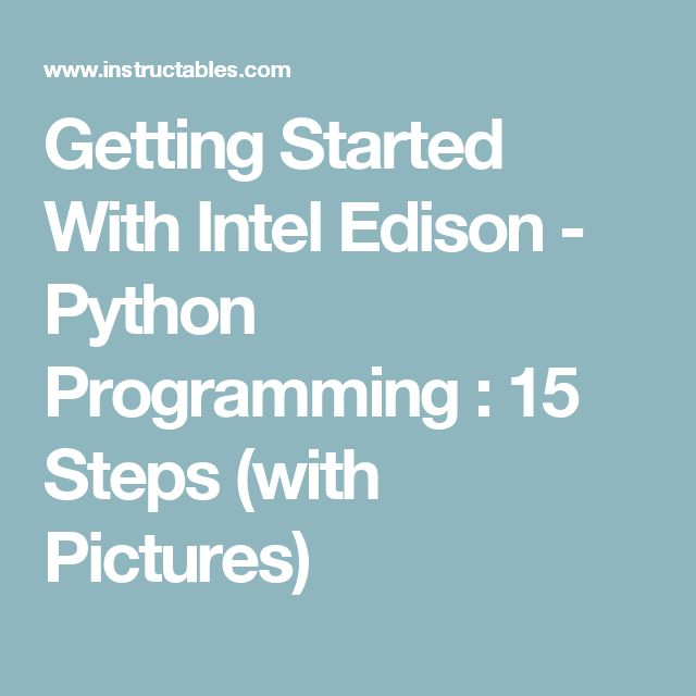 Getting Started With Intel Edison - Python Programming : 15 Steps (with Pictures)