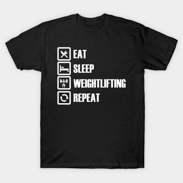 Eat Sleep Weightlifting Repeat T-Shirts