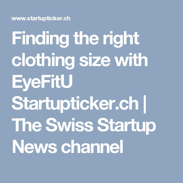 Finding the right clothing size with EyeFitU Startupticker.ch | The Swiss Startup News channel