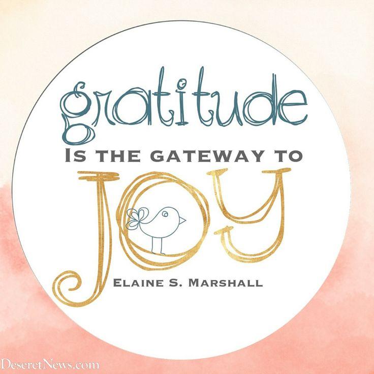 "Sister Elaine S. Marshall: ""Gratitude is the gateway to joy."" #lds #quotes #gratitude"