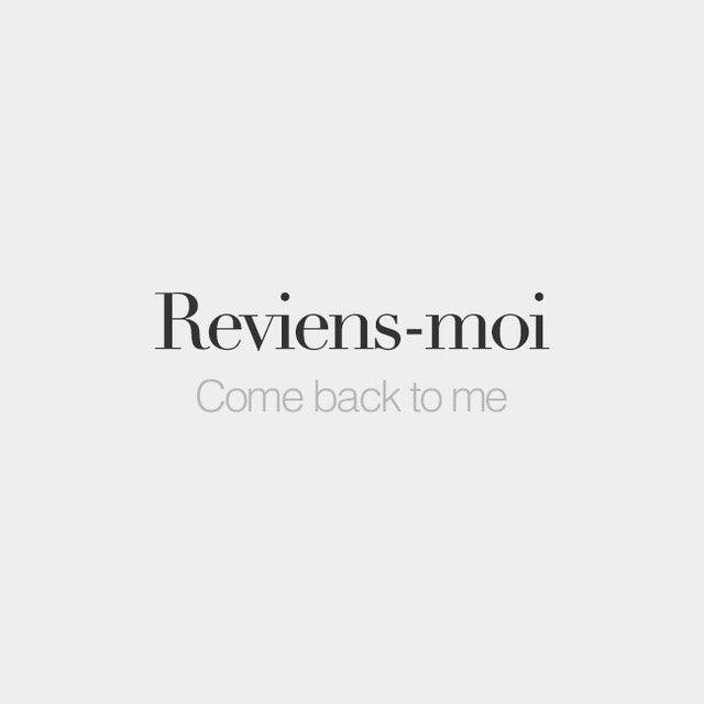 Reviens-moi | Come back to me | /ʁə.vjɛ̃ mwa/