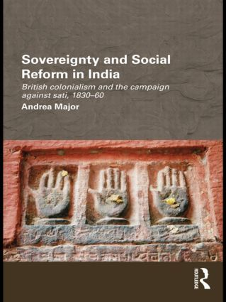 Sovereignty and Social Reform in India: British Colonialism and the Campaign against Sati, 1830-1860 (Paperback) book cover