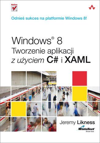 """"""" Windows 8. Tworzenie aplikacji z użyciem C# i XAML""""  #helion #It #ksiazka #C# #xaml #programowanie"""