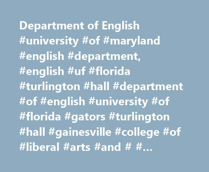 Department of English #university #of #maryland #english #department, #english #uf #florida #turlington #hall #department #of #english #university #of #florida #gators #turlington #hall #gainesville #college #of #liberal #arts #and # # #sciences http://virginia-beach.remmont.com/department-of-english-university-of-maryland-english-department-english-uf-florida-turlington-hall-department-of-english-university-of-florida-gators-turlington-hall-gainesville/  # Upcoming Events in the Department…