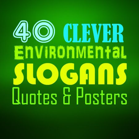 40 clever environmental slogans, quotes and posters