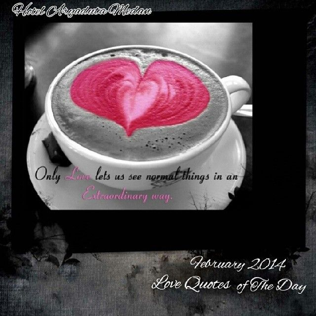 """LOVE QUOTES OF THE DAY; """"Only Love Lets us See Things in an Extraordinary Way"""""""