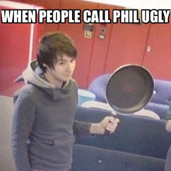 MY COUSIN CALLED PHIL UGLY. AND I PUNCHED HIM. MULTIPLE TIMES.