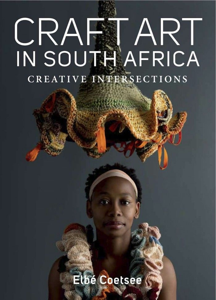 """Craft Art in South Africa: Creative Intersections"", by Elbé Coetsee, was published by Jonathan Ball."