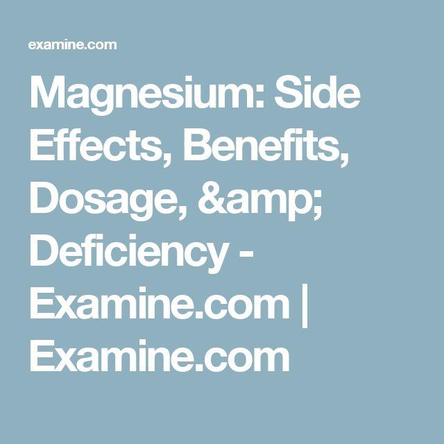 Magnesium: Side Effects, Benefits, Dosage, & Deficiency - Examine.com   Examine.com