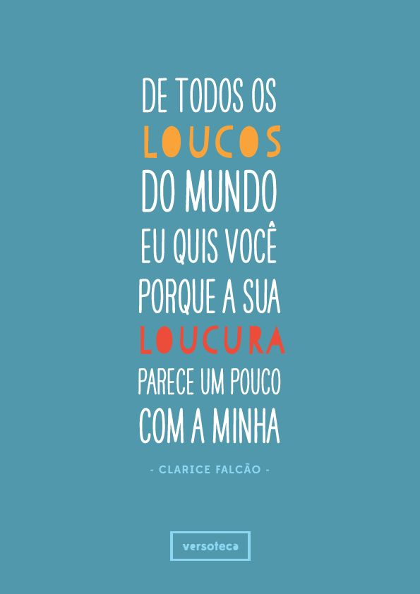 De Todos Os Loucos do Mundo - Clarice Falcãohttp://www.youtube.com/watch?v=f8rHz9VWOlE + versoteca no facebook