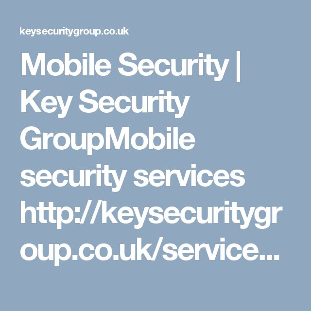 Mobile Security | Key Security GroupMobile security services http://keysecuritygroup.co.uk/services/mobile-security