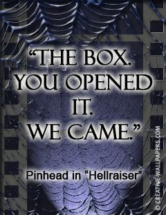 Gothic movie quote Hellraiser  Just leave the box alone!!! And don't even think about reading the Latin!!!