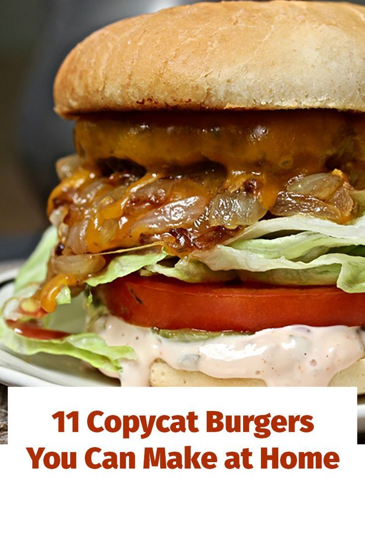 11 Copycat Burgers You Can Make At Home.