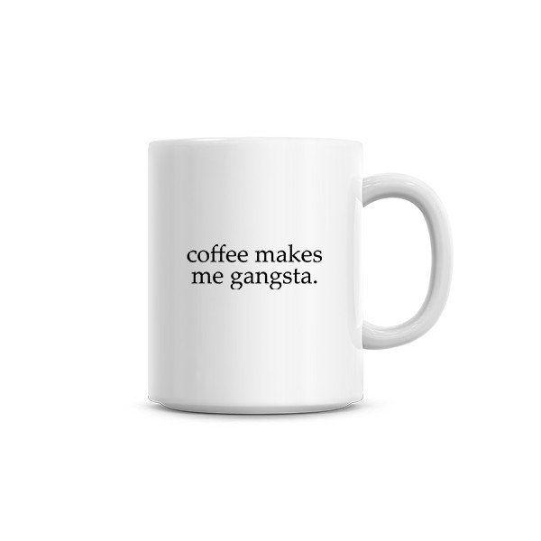 Coffee Makes Me Gangsta Funny Ceramic Coffee Mug, Dishwasher & Microwave Safe