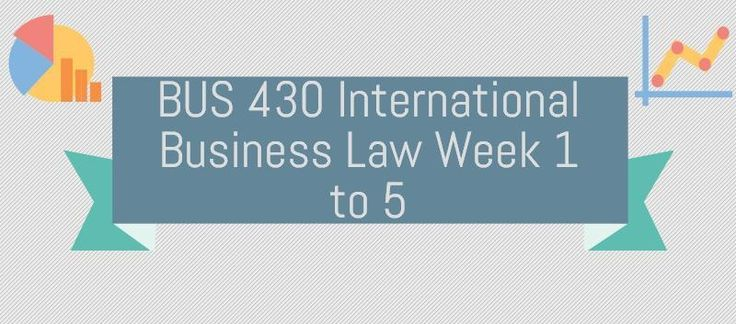BUS 430 International Business LawWEEK 1Individual Assignment, Comparative Law WorksheetDiscussion Question 1Discussion Question 2WEEK 2Individual Assignment, International Law MemoDiscussion Question 1Discussion Question 2WEEK 3Learning Team Assignment, Case Study PresentationDiscussion Question 1D