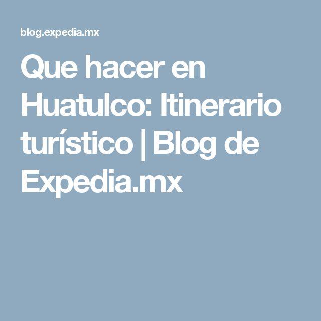 Que hacer en Huatulco: Itinerario turístico | Blog de Expedia.mx