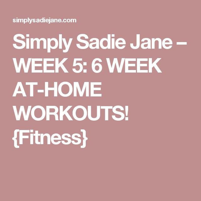 Simply Sadie Jane – WEEK 5: 6 WEEK AT-HOME WORKOUTS! {Fitness}