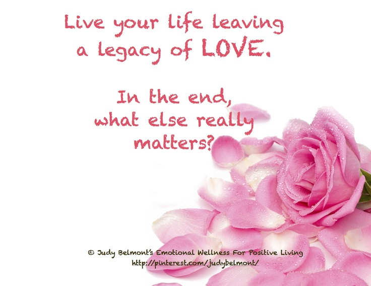 Leave a legacy of love - isn't that what life is all about?