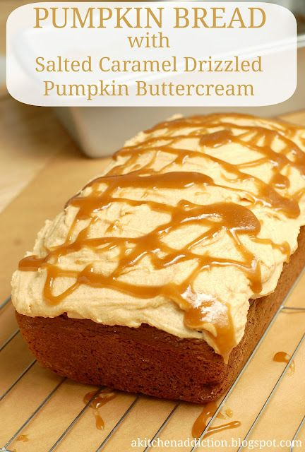 A Kitchen Addiction: Pumpkin Bread with Salted Caramel Drizzled Pumpkin ButtercreamDesserts, Kitchens Addict, Caramel Drizzle, Pumpkin Breads, Salts Caramel, Drizzle Pumpkin, Sweets Tooth, Pumpkin Buttercream, Salted Caramels