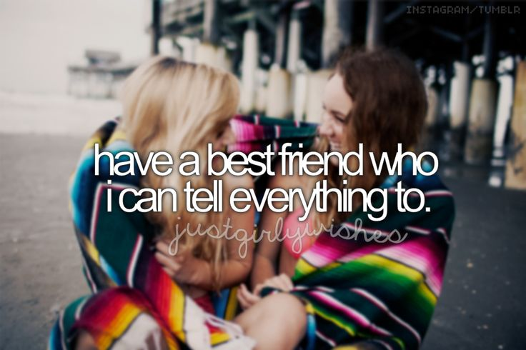 Just girly wishes <3 have a best who I can tell everything to.