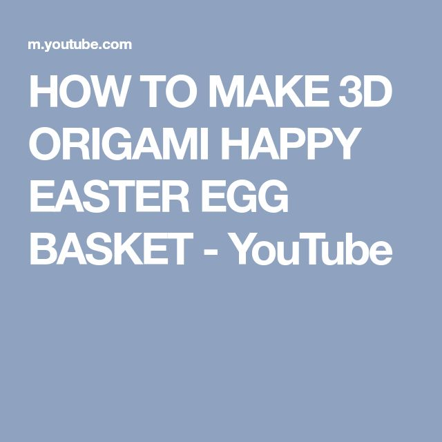 HOW TO MAKE 3D ORIGAMI HAPPY EASTER EGG BASKET - YouTube